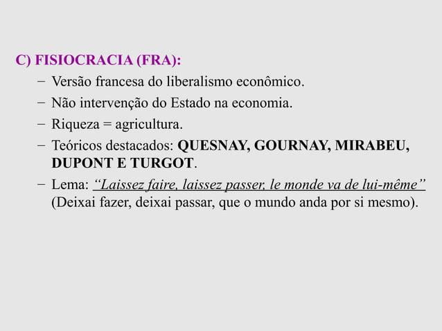 C) FISIOCRACIA (FRA):– Versão francesa do liberalismo econômico.– Não intervenção do Estado na economia.– Riqueza = agricu...
