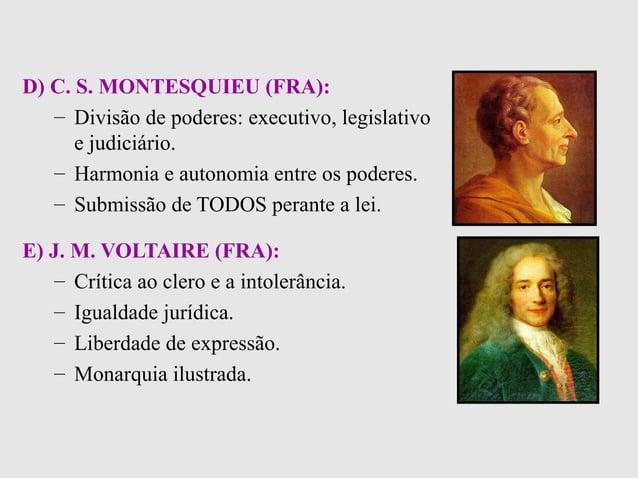 D) C. S. MONTESQUIEU (FRA):– Divisão de poderes: executivo, legislativoe judiciário.– Harmonia e autonomia entre os podere...