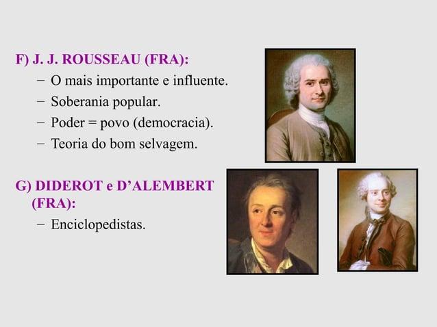 F) J. J. ROUSSEAU (FRA):– O mais importante e influente.– Soberania popular.– Poder = povo (democracia).– Teoria do bom se...