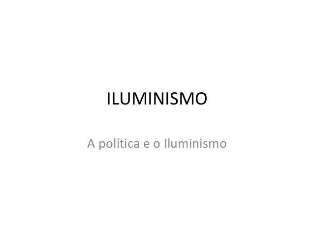 ILUMINISMO A política e o Iluminismo