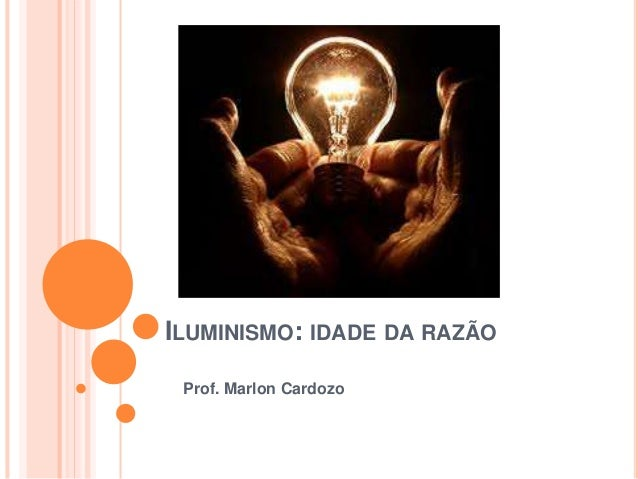 ILUMINISMO: IDADE DA RAZÃO Prof. Marlon Cardozo