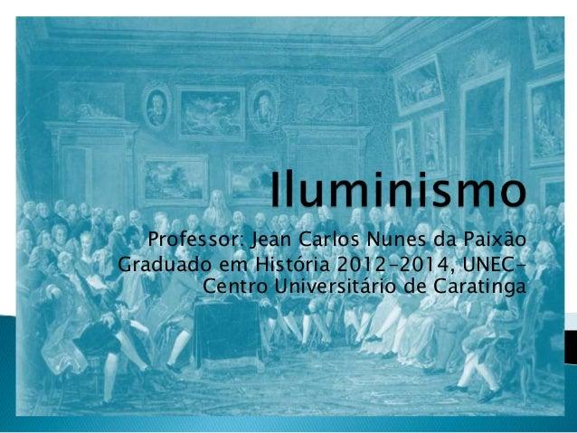 Professor: Jean Carlos Nunes da Paixão Graduado em História 2012-2014, UNEC- Centro Universitário de Caratinga