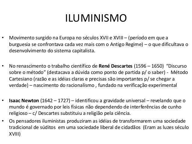 ILUMINISMO • Movimento surgido na Europa no séculos XVII e XVIII – (período em que a burguesia se confrontava cada vez mai...