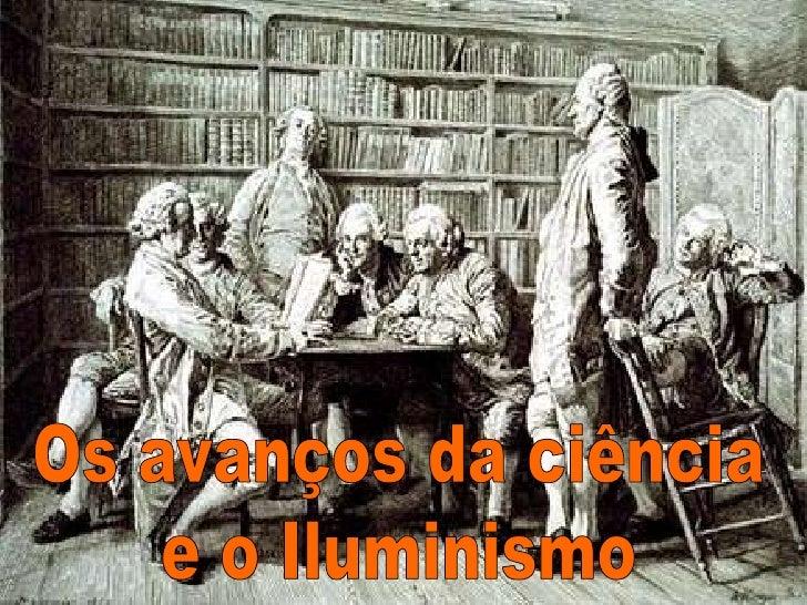Os avanços da ciência<br />e o Iluminismo<br />