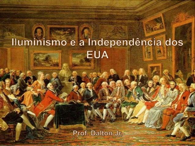 Iluminismo O Iluminismo é um conjunto de  pensamentos que surge na Europa do  século XVIII, que exalta a razão como  a ún...