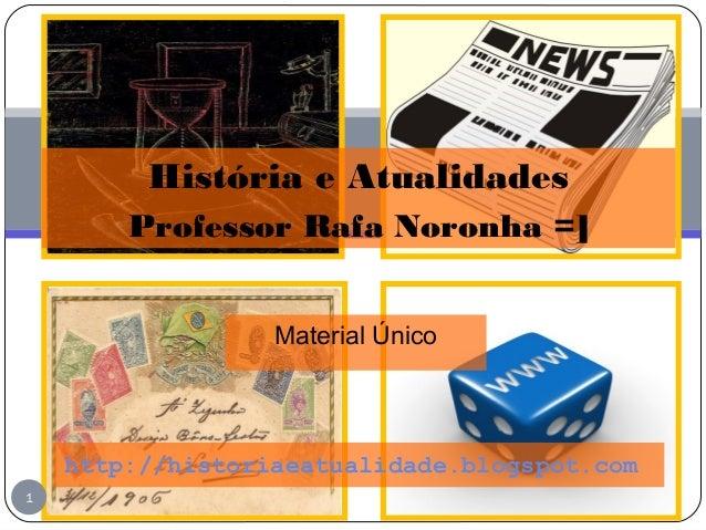 Material Único 1 http://historiaeatualidade.blogspot.com História e Atualidades Professor Rafa Noronha =]