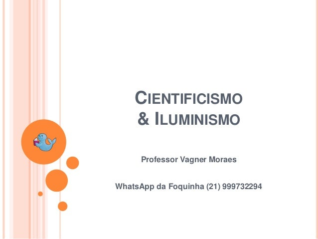 Professor Vagner Moraes CIENTIFICISMO & ILUMINISMO WhatsApp da Foquinha (21) 999732294