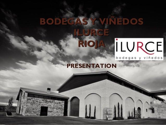 BODEGAS Y VIÑEDOS ILURCE RIOJA PRESENTATION
