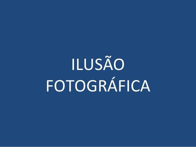 ILUSÃO FOTOGRÁFICA