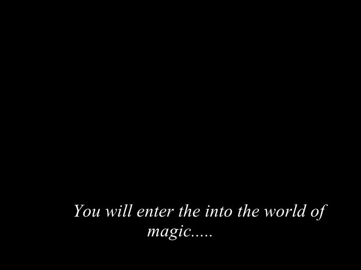 You will enter the into the world of magic.....
