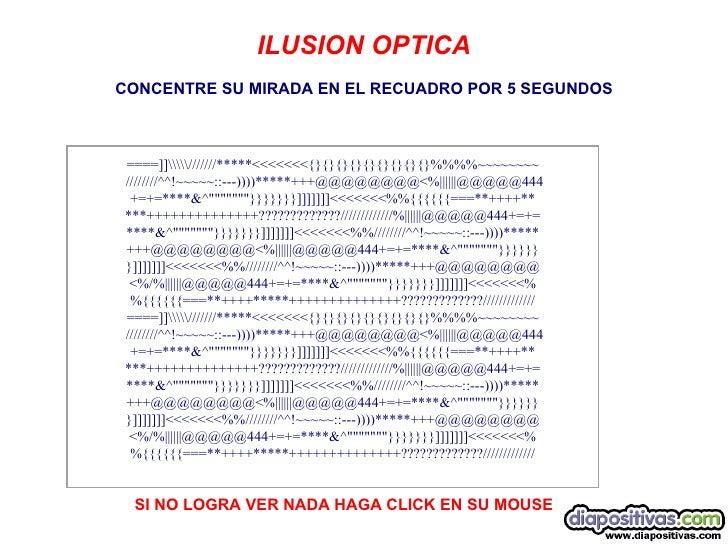 CONCENTRE SU MIRADA EN EL RECUADRO POR 5 SEGUNDOS SI NO LOGRA VER NADA HAGA CLICK EN SU MOUSE   ILUSION...
