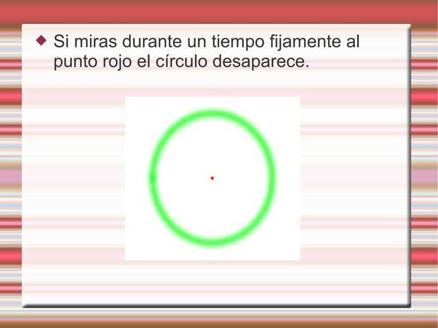  Si miras durante un tiempo fijamente al punto rojo el círculo desaparece.
