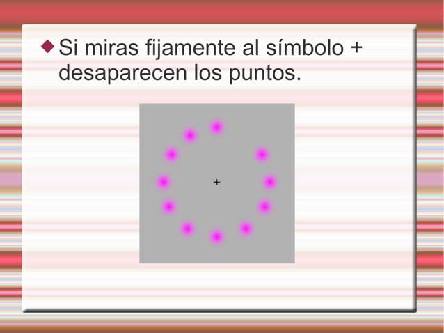 Si miras fijamente al símbolo + desaparecen los puntos.