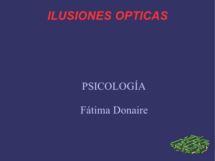 ILUSIONES OPTICAS PSICOLOGÍA Fátima Donaire
