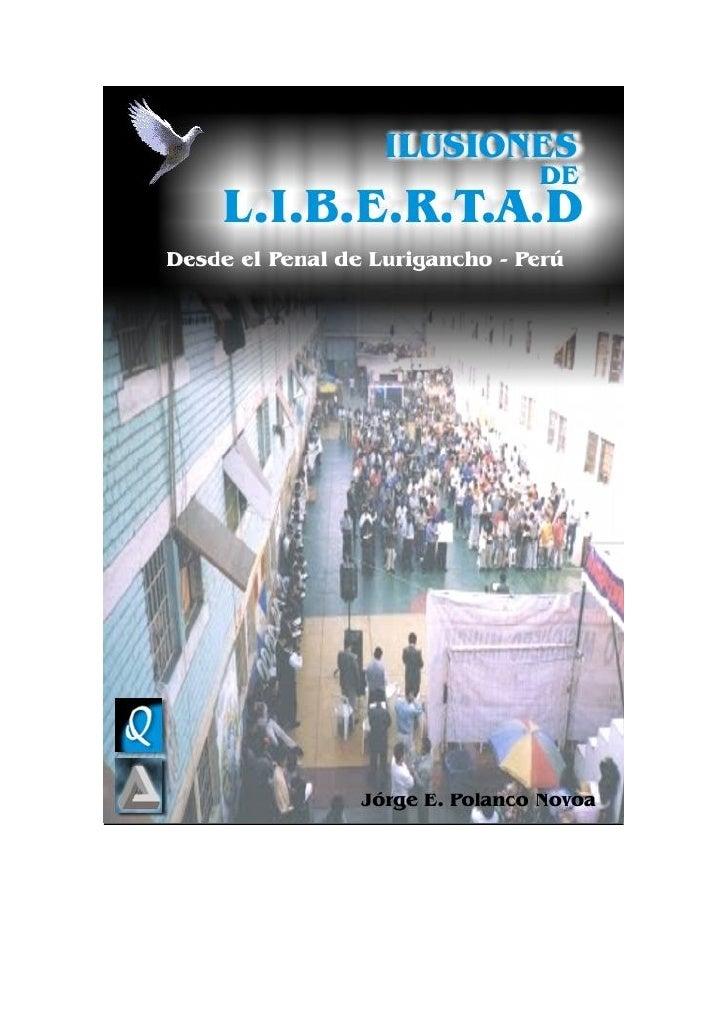 ILUSIONES       DE    LIBERTAD  DESDE EL PENAL DE LURIGANCHO           LIMA - PERU           Por: Jorge Polanco Novoa     ...