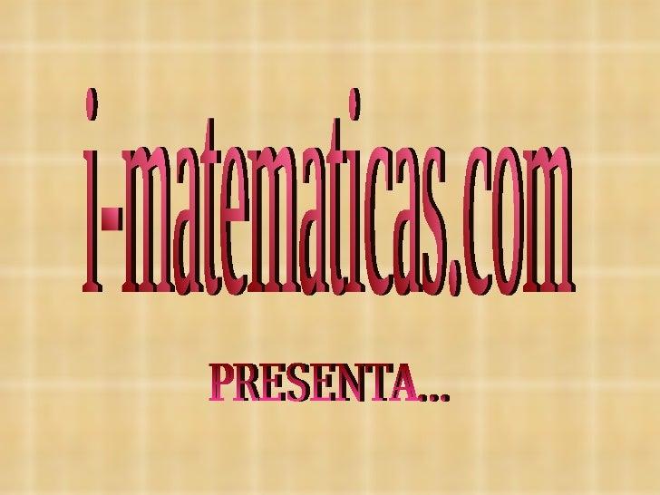 i-matematicas.com PRESENTA...