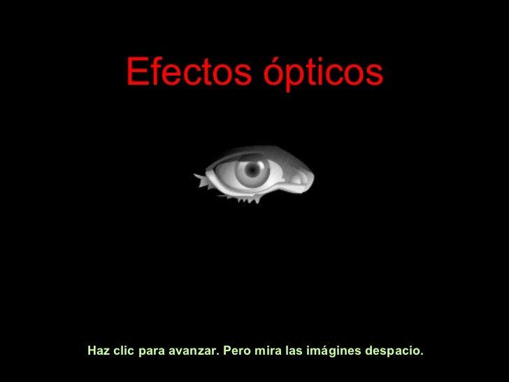 Efectos ópticos Haz clic para avanzar. Pero mira las imágines despacio.