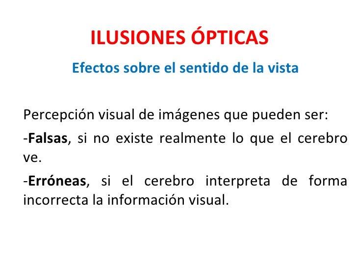 ILUSIONES ÓPTICAS <ul><li>Efectos sobre el sentido de la vista </li></ul><ul><li>Percepción visual de imágenes que pueden ...