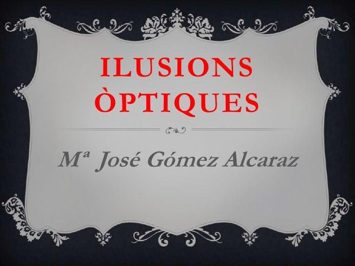 ILUSIONS   ÒPTIQUESMª José Gómez Alcaraz