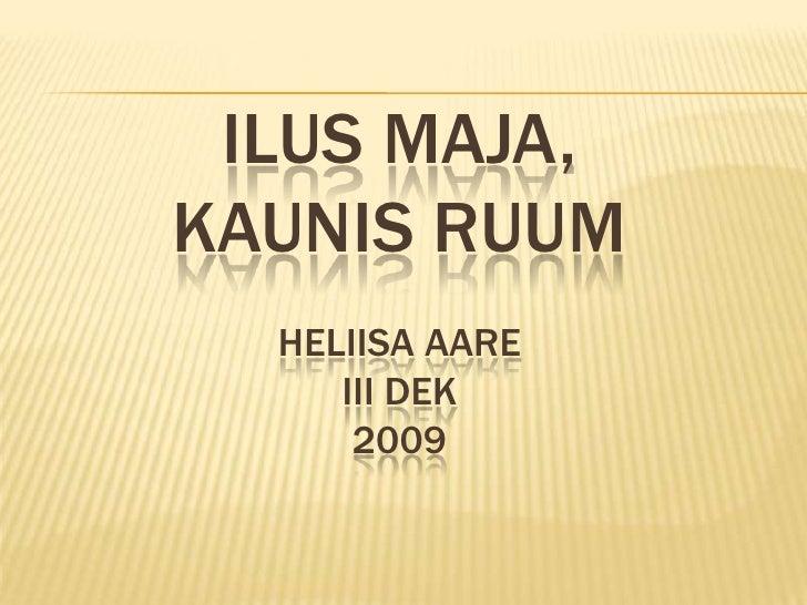 Ilus maja, kaunis ruumHeliisa Aareiii dek2009<br />