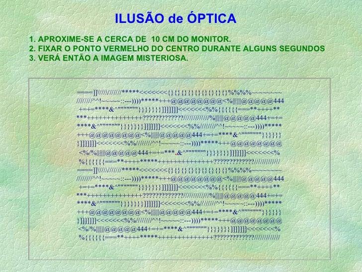 1. APROXIME-SE A CERCA DE  10 CM DO MONITOR. 2. FIXAR O PONTO VERMELHO DO CENTRO DURANTE ALGUNS SEGUNDOS 3. VERÁ ENTÃO A I...
