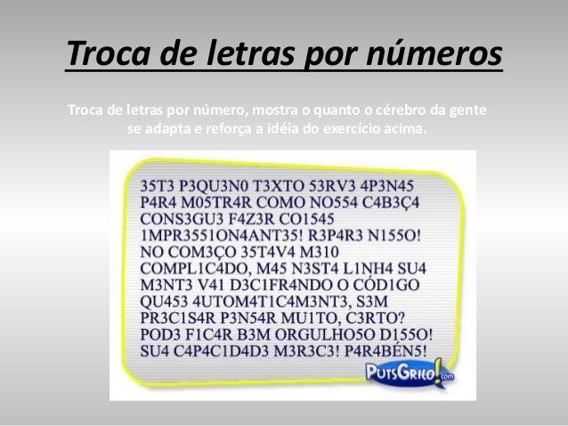 Troca de letras por números Troca de letras por número, mostra o quanto o cérebro da gente se adapta e reforça a idéia do ...