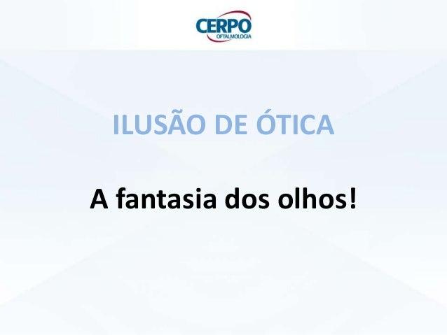 ILUSÃO DE ÓTICA A fantasia dos olhos!