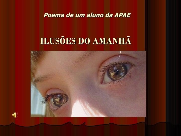 Poema de um aluno da APAEILUSÕES DO AMANHÃ