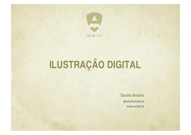 ILUSTRAÇÃO DIGITAL              Danilo Aroeira               danilo@ad.art.br                 www.ad.art.br
