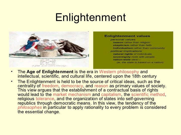 Enlightenment•   The Age of Enlightenment is the era in Western philosophy and    intellectual, scientific, and cultural l...