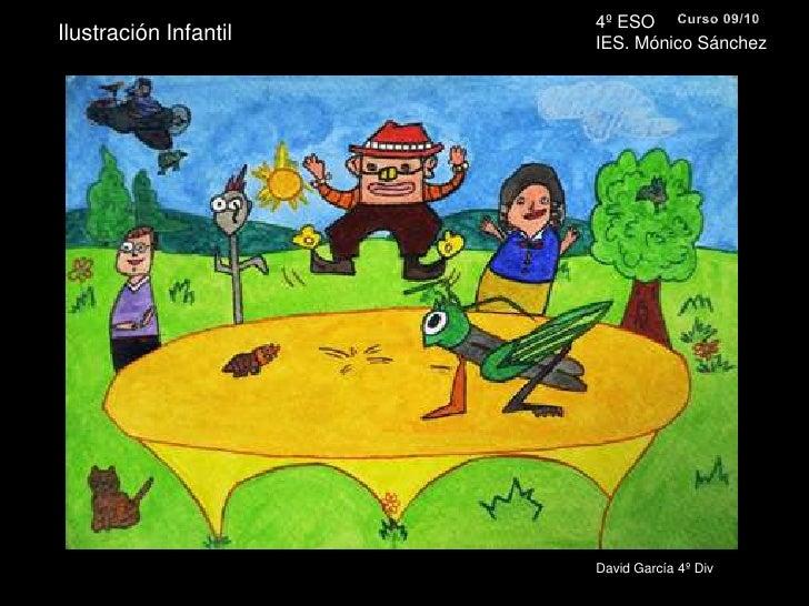 4º ESO <br />IES. Mónico Sánchez<br />Curso 09/10<br />Ilustración Infantil<br />David García 4º Div<br />