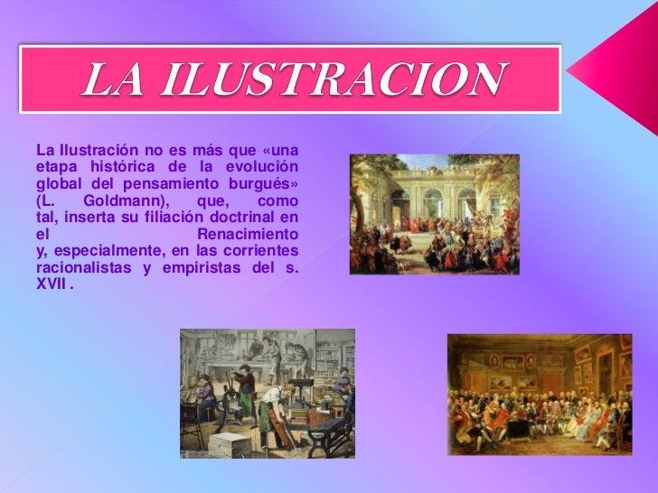 LA ILUSTRACION<br />La Ilustración no es más que «una etapa histórica de la evolución global del pensamiento burgués» (L. ...