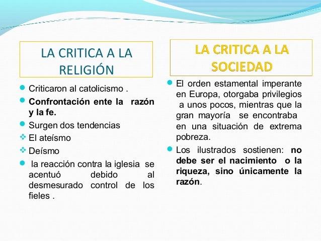 LA CRITICA A LA RELIGIÓN Criticaron al catolicismo . Confrontación ente la razón y la fe. Surgen dos tendencias  El at...