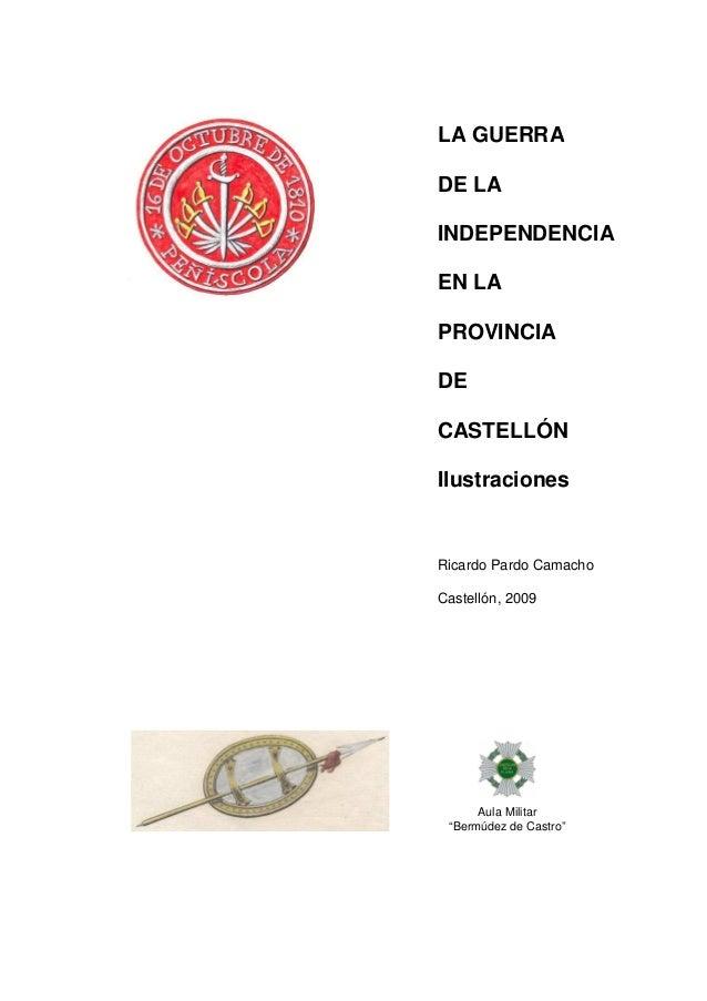 LA GUERRA DE LA INDEPENDENCIA EN LA PROVINCIA DE CASTELLÓN Ilustraciones  Ricardo Pardo Camacho Castellón, 2009  Aula Mili...