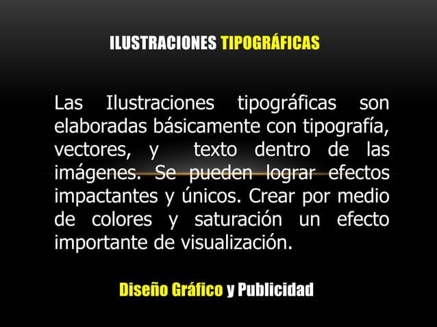 Diseño Gráfico y Publicidad ILUSTRACIONES TIPOGRÁFICAS Las Ilustraciones tipográficas son elaboradas básicamente con tipog...