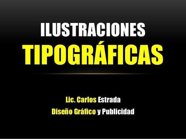 Lic. Carlos Estrada Diseño Gráfico y Publicidad ILUSTRACIONES TIPOGRÁFICAS