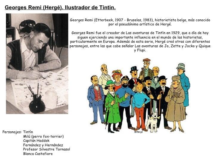 Georges Remi (Hergé). Ilustrador de Tintín.                                      Georges Remi(Etterbeek, 1907 - Bruselas,...