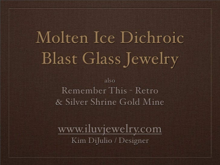 Molten Ice Dichroic Blast Glass Jewelry               also    Remember This - Retro   & Silver Shrine Gold Mine    www.ilu...