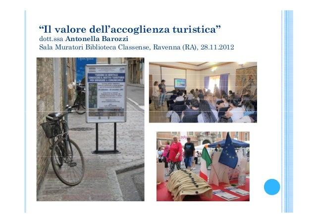 """""""Il valore dell'accoglienza turistica""""dott.ssa Antonella BarozziSala Muratori Biblioteca Classense, Ravenna (RA), 28.11.2012"""
