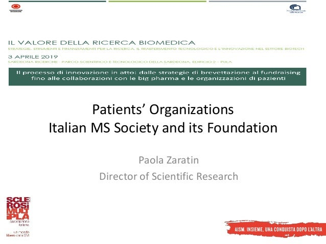 Patients' Organizations Italian MS Society and its Foundation Paola Zaratin Director of Scientific Research