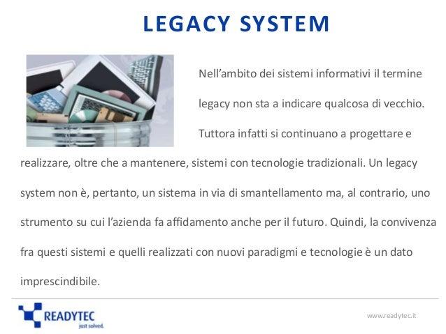 Nell'ambito dei sistemi informativi il termine legacy non sta a indicare qualcosa di vecchio. Tuttora infatti si continuan...