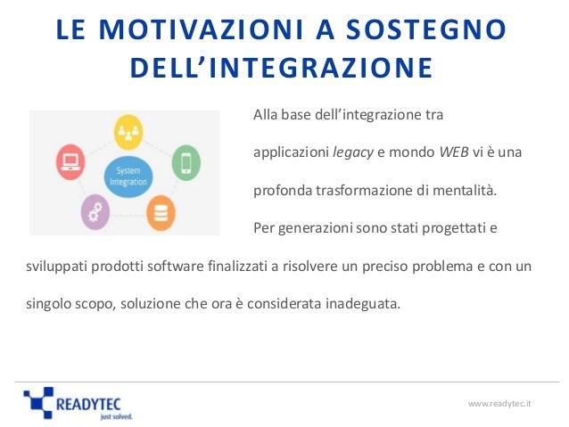 LE MOTIVAZIONI A SOSTEGNO DELL'INTEGRAZIONE Alla base dell'integrazione tra applicazioni legacy e mondo WEB vi è una profo...