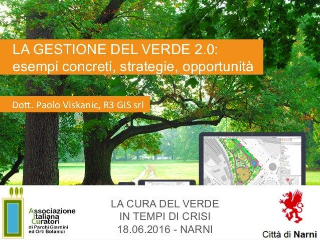 LA CURA DEL VERDE IN TEMPI DI CRISI 18.06.2016 - NARNI Do#.PaoloViskanic,R3GISsrl LA GESTIONE DEL VERDE 2.0: esempi ...