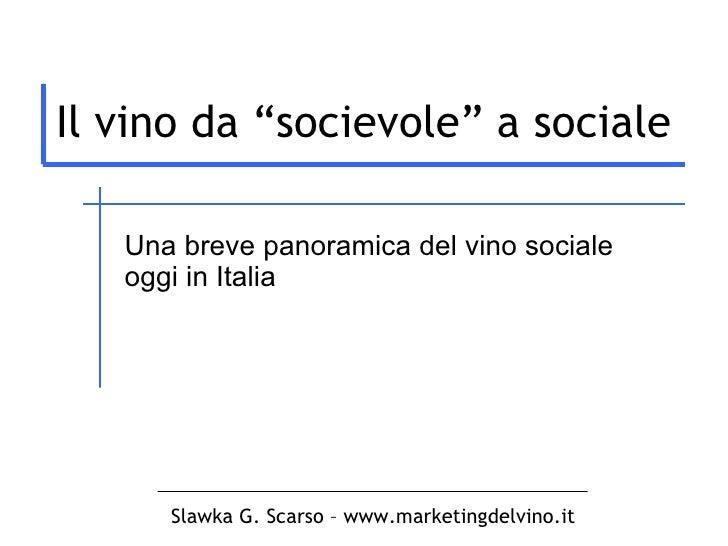 """Il vino da """"socievole"""" a sociale Una breve panoramica del vino sociale oggi in Italia Slawka G. Scarso – www.marketingdelv..."""