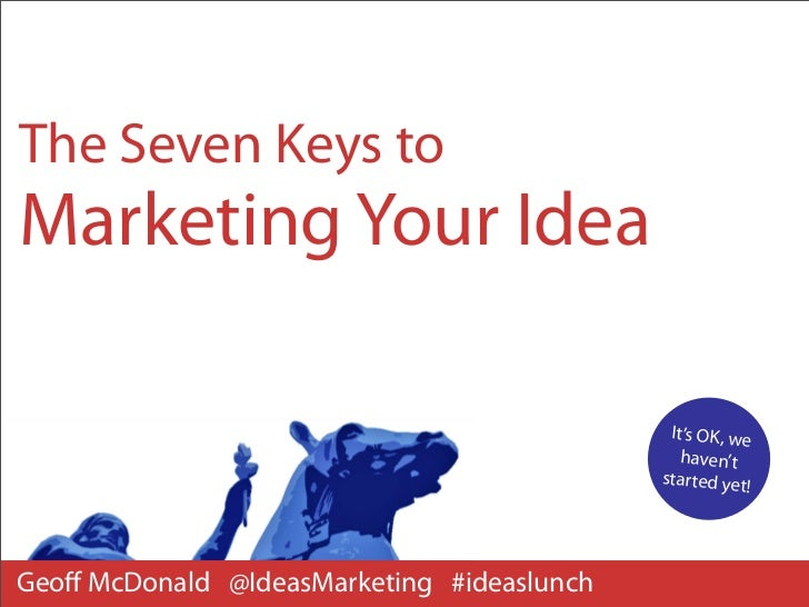 The Seven Keys toMarketing Your Idea                                             It's OK, we                              ...
