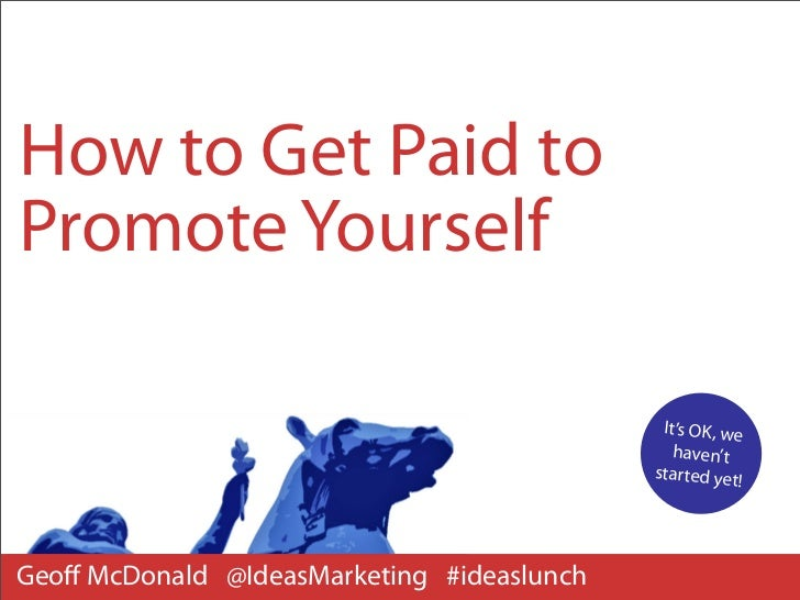 How to Get Paid toPromote Yourself                                             It's OK, we                                ...