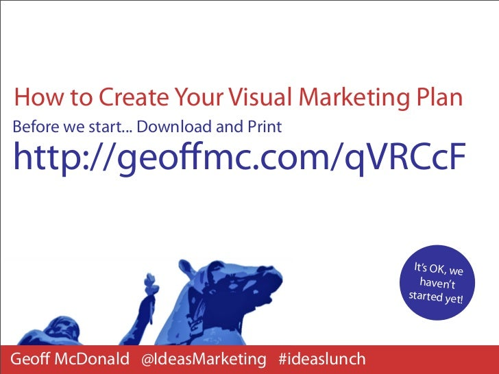 How to Create Your Visual Marketing PlanBefore we start... Download and Printhttp://geoffmc.com/qVRCcF                     ...