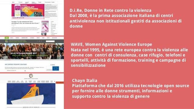 D.i.Re, Donne in Rete contro la violenza Dal 2008, è la prima associazione italiana di centri antiviolenza non istituziona...