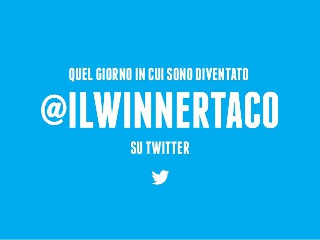 @ILWINNERTACO SUTWITTER QUELGIORNOINCUISONODIVENTATO