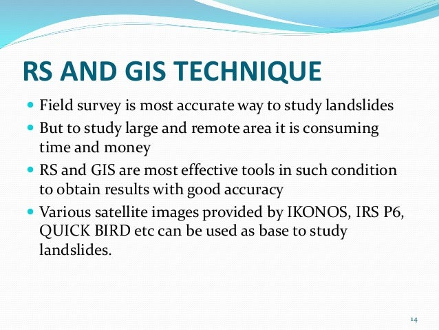 RS AND GIS TECHNIQUE   Field survey is most accurate way to study landslides   But to study large and remote area it is ...